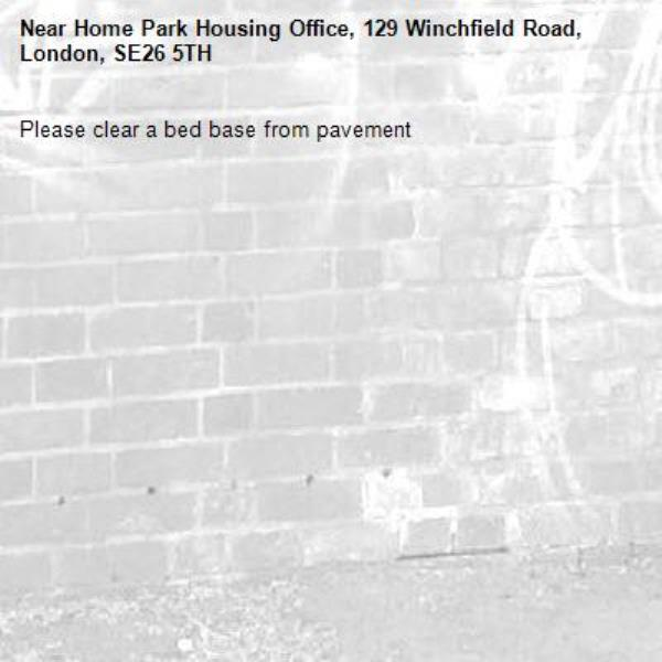 Please clear a bed base from pavement-Home Park Housing Office, 129 Winchfield Road, London, SE26 5TH