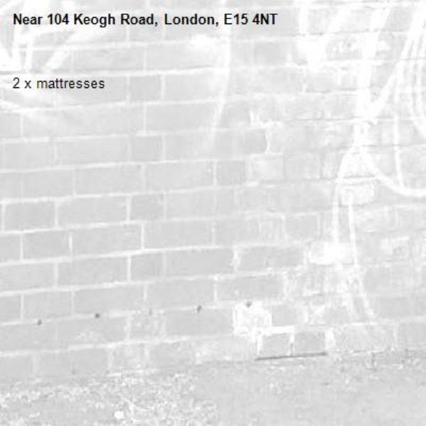 2 x mattresses -104 Keogh Road, London, E15 4NT