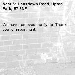 We have removed the fly-tip. Thank you for reporting it.-61 Lansdown Road, Upton Park, E7 8NF