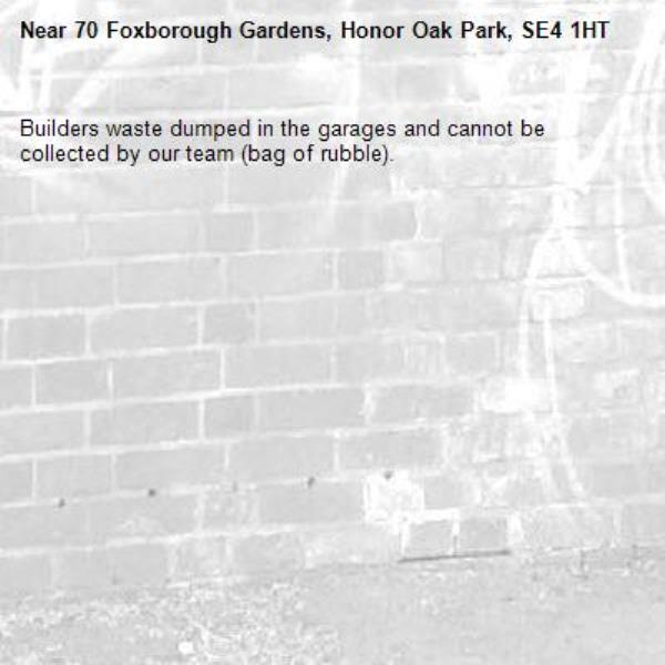 Builders waste dumped in the garages and cannot be collected by our team (bag of rubble). -70 Foxborough Gardens, Honor Oak Park, SE4 1HT