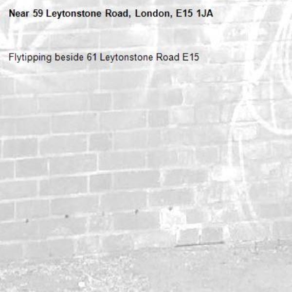 Flytipping beside 61 Leytonstone Road E15-59 Leytonstone Road, London, E15 1JA