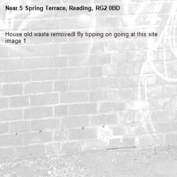 House old waste removedl fly tipping on going at this site  image 1-5 Spring Terrace, Reading, RG2 0BD