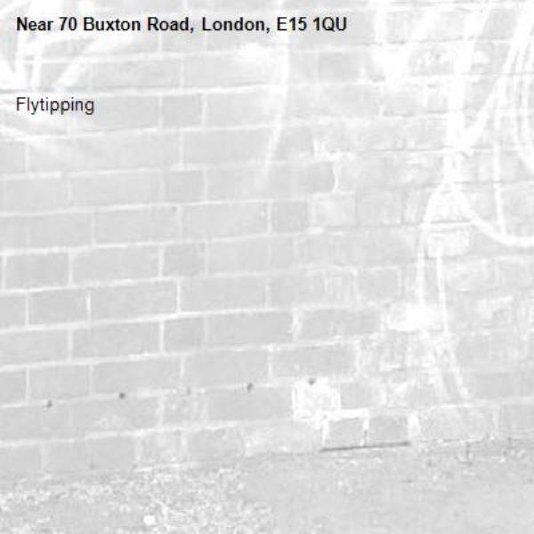 Flytipping -70 Buxton Road, London, E15 1QU
