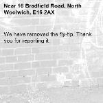 We have removed the fly-tip. Thank you for reporting it.-16 Bradfield Road, North Woolwich, E16 2AX