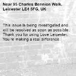 This issue is being investigated and will be resolved as soon as possible. Thank you for using Love Leicester. You're making a real difference. -95 Charles Bennion Walk, Leicester LE4 5FG, UK