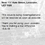 This issue is being investigated and will be resolved as soon as possible.  Thank you for using Love Leicester. You're making a real difference. 15.8.19-137 Kate Street, Leicester, LE3 5QG