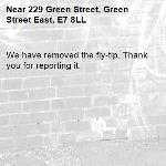 We have removed the fly-tip. Thank you for reporting it.-229 Green Street, Green Street East, E7 8LL
