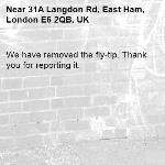 We have removed the fly-tip. Thank you for reporting it.-31A Langdon Rd, East Ham, London E6 2QB, UK