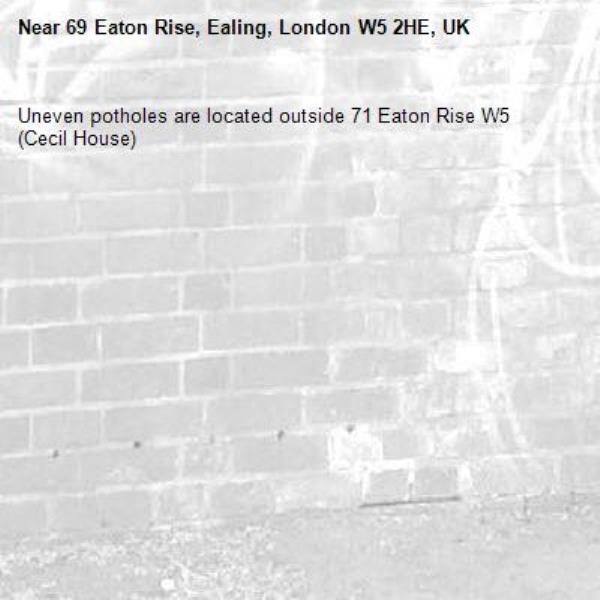 Uneven potholes are located outside 71 Eaton Rise W5 (Cecil House) -69 Eaton Rise, Ealing, London W5 2HE, UK
