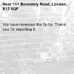 We have removed the fly-tip. Thank you for reporting it.-151 Boundary Road, London, E13 9QF