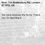 We have removed the fly-tip. Thank you for reporting it.-75A Shaftesbury Rd, London E7 8PD, UK