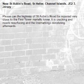 Please can the highway of St Aubin's Road be repaired very close to the First Tower martello tower. It is cracking and needs resurfacing and the linemarkings reinstating afterwards.-St Aubin's Road, St Helier, Channel Islands, JE2 3, Jersey