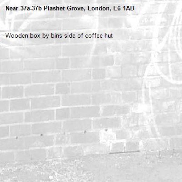 Wooden box by bins side of coffee hut-37a-37b Plashet Grove, London, E6 1AD