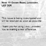 This issue is being investigated and will be resolved as soon as possible  Thank you for using Love Leicester. You're making a real difference.  -19 Ocean Road, Leicester, LE5 2ER