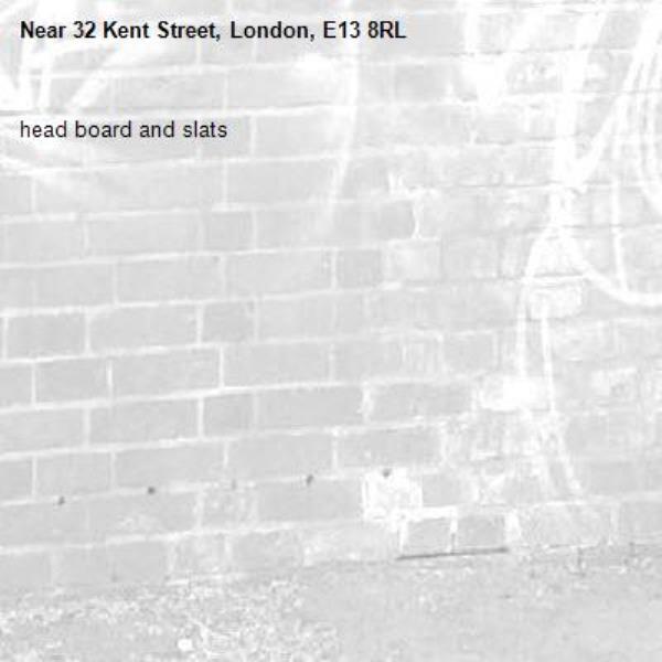 head board and slats-32 Kent Street, London, E13 8RL
