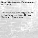 Your report has been logged on our system to be investigated by our Waste and Streets team.-25 Sedgemoor, Farnborough, GU14 8JN