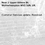 Customer Services update- Resolved -2 Upper Villiers St, Wolverhampton WV2 3JN, UK