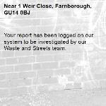 Your report has been logged on our system to be investigated by our Waste and Streets team.-1 Weir Close, Farnborough, GU14 0BJ