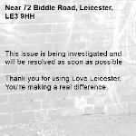 This issue is being investigated and will be resolved as soon as possible  Thank you for using Love Leicester. You're making a real difference. -72 Biddle Road, Leicester, LE3 9HH