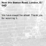 We have swept the street. Thank you for reporting it.-84a Station Road, London, E7 0AD