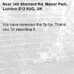 We have removed the fly-tip. Thank you for reporting it.-348 Sherrard Rd, Manor Park, London E12 6UQ, UK