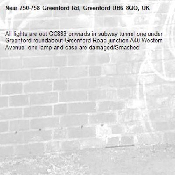 All lights are out GC883 onwards in subway tunnel one under Greenford roundabout Greenford Road junction A40 Western Avenue- one lamp and case are damaged/Smashed -750-758 Greenford Rd, Greenford UB6 8QQ, UK
