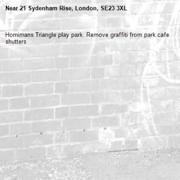 Hornimans Triangle play park. Remove graffiti from park cafe shutters-21 Sydenham Rise, London, SE23 3XL