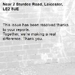 This issue has been resolved thanks to your reports. Together, we're making a real difference. Thank you. -2 Sturdee Road, Leicester, LE2 8UE