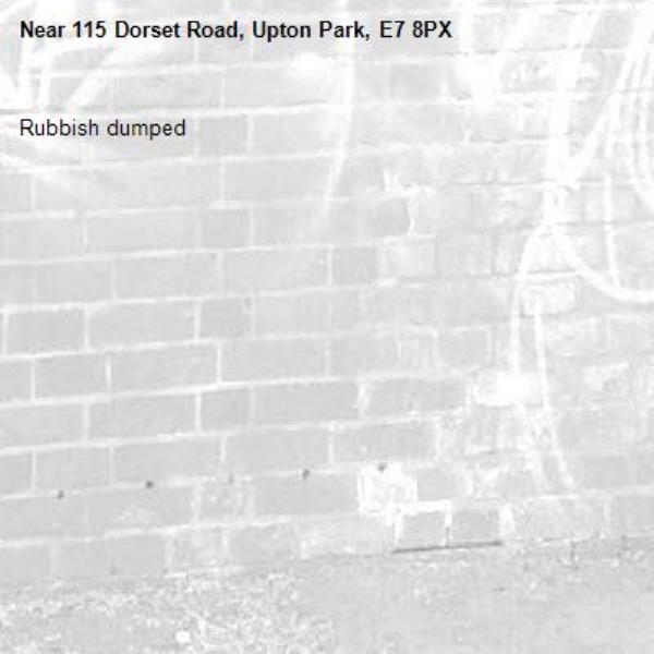 Rubbish dumped -115 Dorset Road, Upton Park, E7 8PX