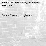 Details Passed to Highways-2a Knapmill Way, Bellingham, SE6 3TD