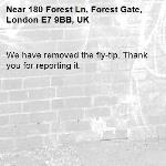 We have removed the fly-tip. Thank you for reporting it.-180 Forest Ln, Forest Gate, London E7 9BB, UK