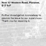 Further investigation is underway to resolve the issue by our supervisors. Thank you for reporting it.-92 Western Road, Plaistow, E13 9JF