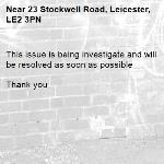 This issue is being investigate and will be resolved as soon as possible   Thank you -23 Stockwell Road, Leicester, LE2 3PN