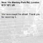 We have swept the street. Thank you for reporting it.-16a Manbey Park Rd, London E15 1EY, UK
