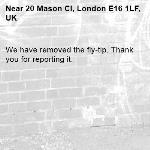 We have removed the fly-tip. Thank you for reporting it.-20 Mason Cl, London E16 1LF, UK