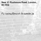 Fly tipping Elmcroft St outside 2a -23 Rushmore Road, London, E5 0SQ