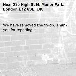 We have removed the fly-tip. Thank you for reporting it.-285 High St N, Manor Park, London E12 6SL, UK