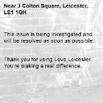 This issue is being investigated and will be resolved as soon as possible.   Thank you for using Love Leicester. You're making a real difference. -3 Colton Square, Leicester, LE1 1QH
