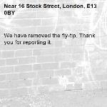 We have removed the fly-tip. Thank you for reporting it.-16 Stock Street, London, E13 0BY