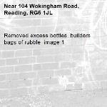 Removed excess bottles. builders bags of rubble  image 1-104 Wokingham Road, Reading, RG6 1JL