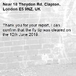 Thank you for your report, I can confirm that the fly tip was cleared on the 12th June 2019.-18 Theydon Rd, Clapton, London E5 9NZ, UK