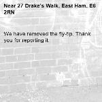 We have removed the fly-tip. Thank you for reporting it.-27 Drake's Walk, East Ham, E6 2RN