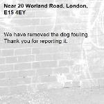 We have removed the dog fouling. Thank you for reporting it.-20 Worland Road, London, E15 4EY