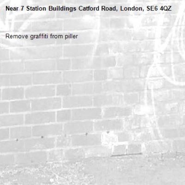 Remove graffiti from piller-7 Station Buildings Catford Road, London, SE6 4QZ