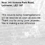 This issue is being investigated and will be resolved as soon as possible. Thank you for using Love Leicester. You're making a real difference. -340 Victoria Park Road, Leicester, LE2 1XF