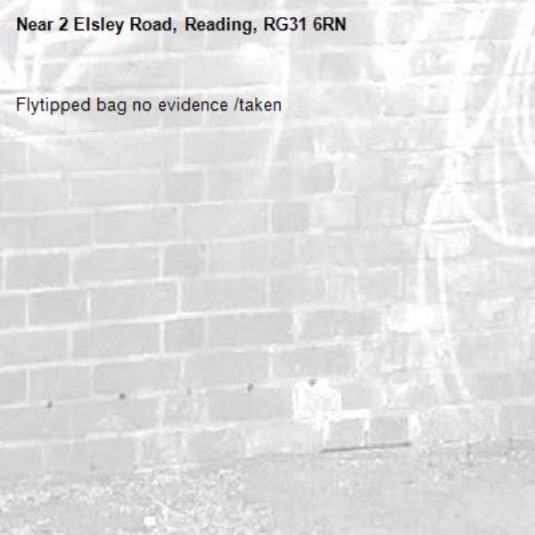 Flytipped bag no evidence /taken -2 Elsley Road, Reading, RG31 6RN