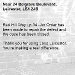 Red Hill Way Lp 34 - An Order has been made to repair the defect and the case has been closed.  Thank you for using Love Leicester. You're making a real difference.  -24 Belgrave Boulevard, Leicester, LE4 2JB