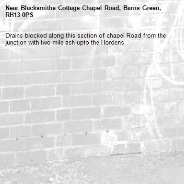 Drains blocked along this section of chapel Road from the junction with two mile ash upto the Hordens -Blacksmiths Cottage Chapel Road, Barns Green, RH13 0PS
