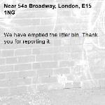 We have emptied the litter bin. Thank you for reporting it.-54a Broadway, London, E15 1NG