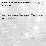We have swept the street. Thank you for reporting it.-46 Bradfield Road, London, E16 2AX